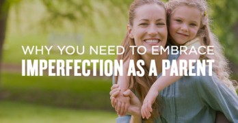 Why You Need to Embrace Imperfection as a Parent