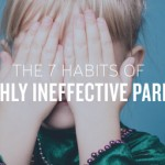 ​The 7 Habits of Highly Ineffective Parents
